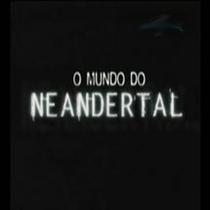 O Mundo do Neandertal  - Poster / Capa / Cartaz - Oficial 1