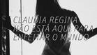 Cláudia Regina não está aqui para enfeitar o mundo  - Espaço Húmus