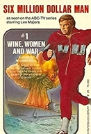 The Six Million Dollar Man: Wine, Women and War (The Six Million Dollar Man: Wine, Women and War)