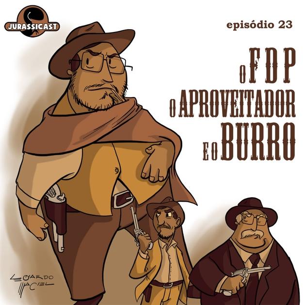JurassiCast 23 - O FDP, o Aproveitador e o Burro