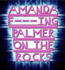 Amanda F---ing Palmer On the Rocks (Amanda F---ing Palmer On the Rocks)