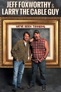 Jeff Foxworthy & Larry the Cable Guy: We've Been Thinking... - Poster / Capa / Cartaz - Oficial 1