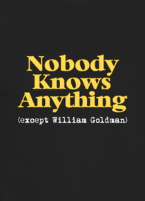 Nobody Knows Anything (Except William Goldman) - Poster / Capa / Cartaz - Oficial 1