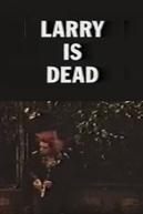 Larry Is Dead (Larry Is Dead)