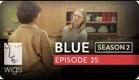 Blue | Season 2, Ep. 25 of 26 | Feat. Julia Stiles | WIGS