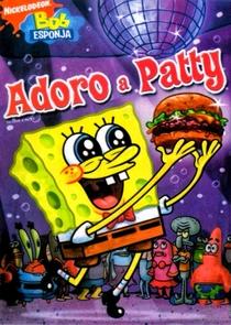 Bob Esponja – Adoro A Patty - Poster / Capa / Cartaz - Oficial 1