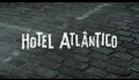 """""""Hotel Atlantico"""" trailer"""