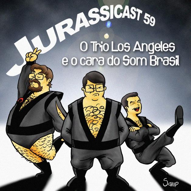 JurassiCast 59 - O Trio Los Angeles e o Cara do Som Brasil