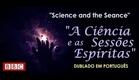 Documentário - BBC - A Ciência e as Sessões Espíritas - (Science and the Seance)