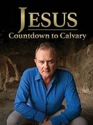 Jesus: Countdown to Calvary (Jesus: Countdown to Calvary)