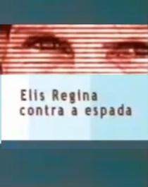 Elis Regina Contra a Espada - Poster / Capa / Cartaz - Oficial 1