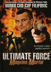 Ultimate Force - Máquina Mortal - Poster / Capa / Cartaz - Oficial 2