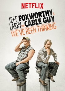 Jeff Foxworthy & Larry the Cable Guy: We've Been Thinking... - Poster / Capa / Cartaz - Oficial 2