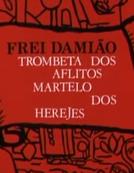 Frei Damião: Trombeta dos Aflitos, Martelo dos Hereges (Frei Damião: Trombeta dos Aflitos, Martelo dos Hereges)