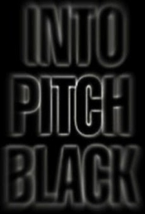 Into Pitch Black - Poster / Capa / Cartaz - Oficial 1