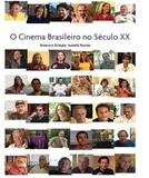 O Cinema Brasileiro no Século XX (O Cinema Brasileiro no Século XX)