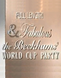 Full Length & Fabulous: The Beckhams' 2006 World Cup Party - Poster / Capa / Cartaz - Oficial 1