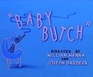 Bebê Chorão (Baby Butch)