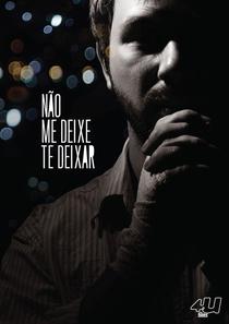 Não Me Deixe Te Deixar - Poster / Capa / Cartaz - Oficial 1