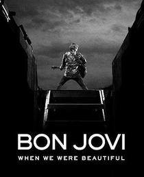 Bon Jovi: When We Were Beautiful - Poster / Capa / Cartaz - Oficial 1