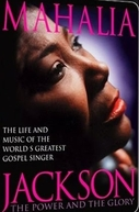 Mahalia Jackson: The Power and The Glory (Mahalia Jackson - The Power and the Glory: The Life and Music of the World's Greatest Gospel Singer )