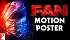 FAN - Motion Poster | Shah Rukh Khan