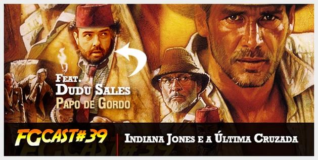FGcast #39 - Indiana Jones e a Última Cruzada