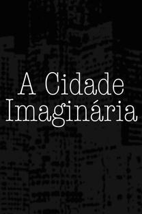 A Cidade Imaginária - Poster / Capa / Cartaz - Oficial 1