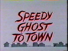 Speedy Ghost to Town (Speedy Ghost to Town)