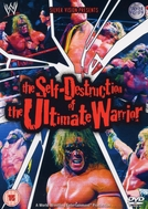 The Self-Destruction of the Ultimate Warrior (The Self-Destruction of the Ultimate Warrior)