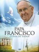 Papa Francisco - O Papa de Todos  ( Francisco, um Papa entre as pessoas)