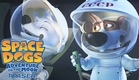 SPACE DOGS: ADVENTURE TO THE MOON - Official Teaser