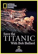 Titanic, O Legado (Save The Titanic with Robert Ballard)