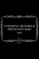 Comment monsieur prend son bain (Comment monsieur prend son bain)