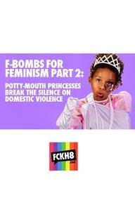 FCKH8 - Bombas F em Favor do Feminismo: Princesas Boca Suja  - Poster / Capa / Cartaz - Oficial 2