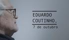 EDUARDO COUTINHO, 7 de outubro