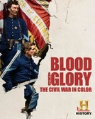 Guerra Civil - Sangue e Glória (Blood and Glory: The Civil War in Color)