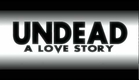 Undead A Love Story Trailer