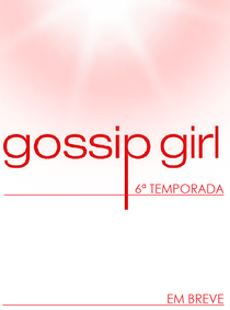 Gossip Girl: A Garota do Blog (6ª Temporada) - Poster / Capa / Cartaz - Oficial 7