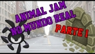 ANIMAL JAM NO MUNDO REAL- Parte 1