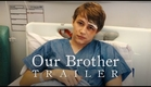 Our Brother - Trailer