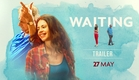 WAITING: Official Trailer | Naseeruddin Shah, Kalki Koechlin | NOW IN CINEMAS