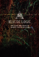 Maybe Logic: The Lives and Ideas of Robert Anton Wilson (Maybe Logic: The Lives and Ideas of Robert Anton Wilson)