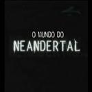 O Mundo do Neandertal  (O Mundo do Neandertal )