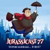 JurassiCast 77 - Supercalifragi... O QUE?