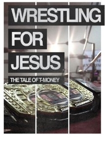 Wrestling for Jesus: The Tale of T-Money - Poster / Capa / Cartaz - Oficial 1