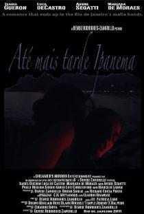 Ate Mais Tarde Ipanema  - Poster / Capa / Cartaz - Oficial 1
