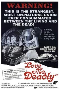 Love Me Deadly - Poster / Capa / Cartaz - Oficial 2