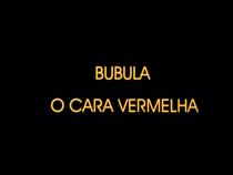 Bubula, O Cara Vermelha - Poster / Capa / Cartaz - Oficial 1