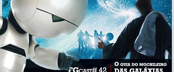 FILMES E GAMES |  FGcast #42 - O Guia do Mochileiro das Galáxias